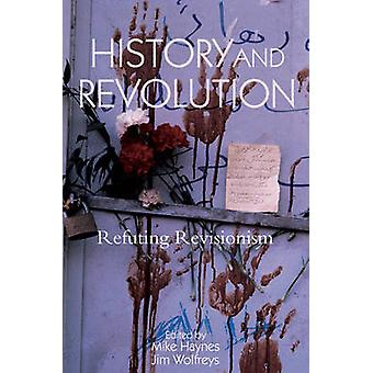 Historie og revolusjon - Refuting revisjonismen av Mike Haynes - Jim Wol