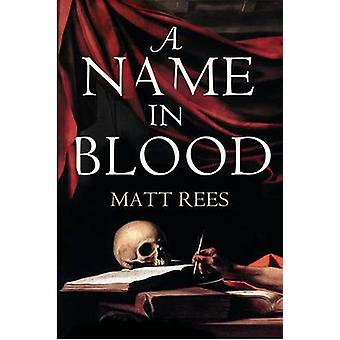 A Name in Blood (Main) by Matt Rees - 9781848879195 Book