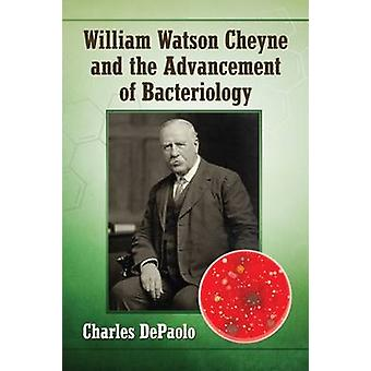 William Watson Cheyne and the Advancement of Bacteriology by Charles