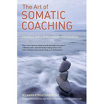 Konsten att somatiska Coaching: förkroppsligar skicklig Action, visdom och medkänsla