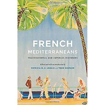Französische Mittelmeere: Transnationale und kaiserliche Geschichten (Frankreich Übersee: Studien im Reich und Entkolonialisierung Serie)