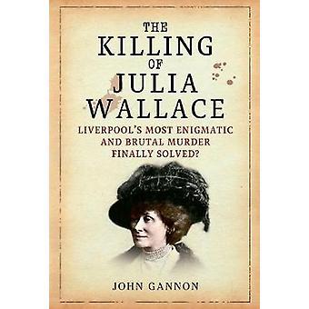 The Killing of Julia Wallace by John Gannon - 9781445605067 Book