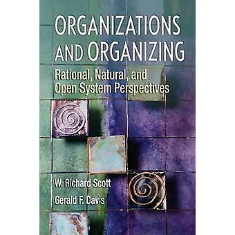 Organizations and Organizing  Rational Natural and Open Systems Perspectives by Scott & W Richard