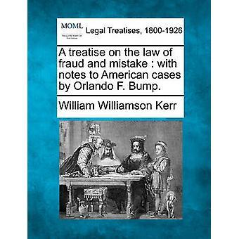 Eine Abhandlung über das Gesetz des Betrugs und Fehler mit Noten auf amerikanische Fälle von Orlando F. stoßen. von Kerr & William Williamson