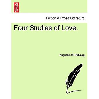 Four Studies of Love. by Dubourg & Augustus W.