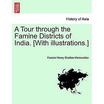 Un recorrido por los distritos de hambruna de la India. Con las ilustraciones. por Merewether & Francis Henry Shafton