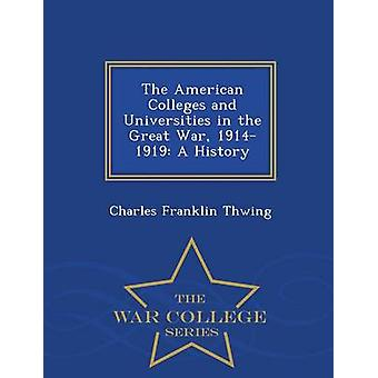 The American Colleges and Universities in the Great War 19141919 A History  War College Series by Thwing & Charles Franklin