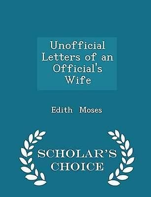 Unofficial Letters of an Officials Wife  Scholars Choice Edition by Moses & Edith