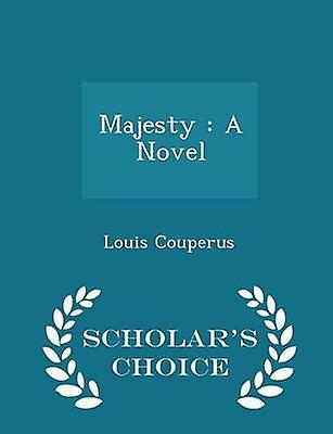 Majesty  A Novel  Scholars Choice Edition by Couperus & Louis