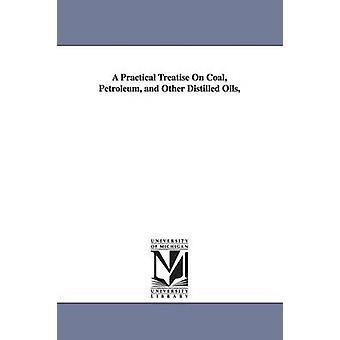 En praktisk avhandling om kol Petroleum och andra destillerat oljor av Gesner & Abraham