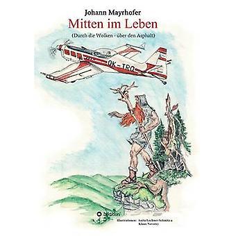 Mitten im Leben door Mayrhofer & Johann
