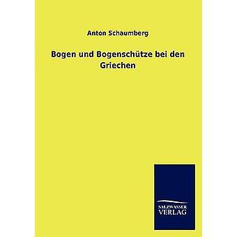 Bogen Und Bogenschtze Bei Den Griechen von Schaumberg & Anton