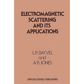 Electromagnetic Scattering and its Applications by Bayvel & L. P.