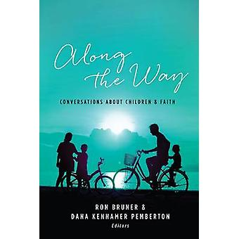 Along the Way - Conversations About Children and Faith by Bruner - Ron