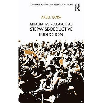 Qualitative Research as Stepwise-Deductive Induction by Qualitative R