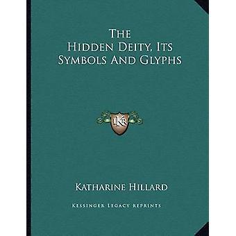 The Hidden Deity - Its Symbols and Glyphs by Katharine Hillard - 9781