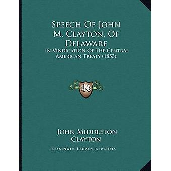 Speech of John M. Clayton - of Delaware - In Vindication of the Centra
