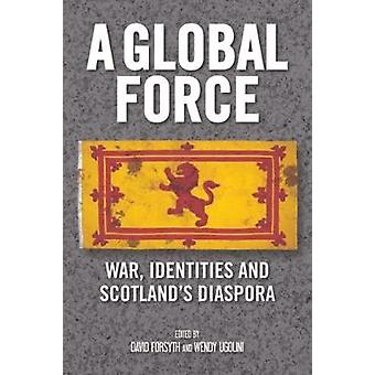 A Global Force - War - Identities and Scotland's Diaspora by David For