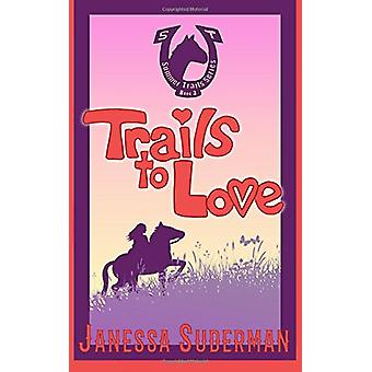 Trails to Love - Book 3 of the Summer Trails Series by Janessa Suderma