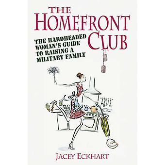 The Homefront Club - The Hardheaded Woman's Guide to Raising a Militar