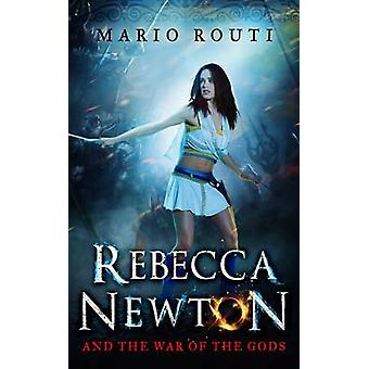 Rebecca Newton and the War of the Gods by Mario Routi - 9781785383038