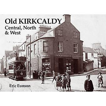 Old Kirkcaldy - Central - North and West by Eric Eunson - 978184033052