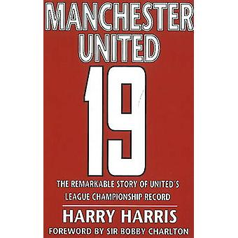 19 - The Remarkable Story of United's League Championship Record by Ha