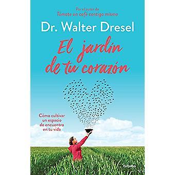 El Jardin de Tu Corazon / The Garden That Is Your Heart by Walter Dre