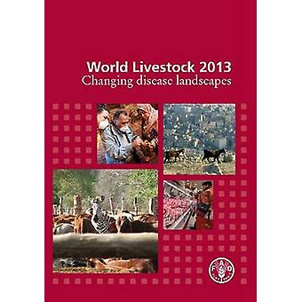 World Livestock 2013 - Changing Disease Landscapes by Food and Agricul