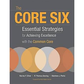 The Core Six - Essential Strategies for Achieving Excellence with the