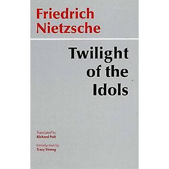 Twilight of the Idols by Friedrich Wilhelm Nietzsche - 9780872203556