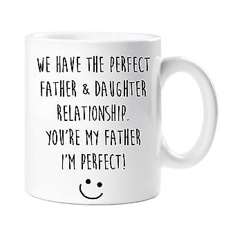 We Have A Perfect Father Daughter Relationship, You're My Father And I'm Perfect Mug