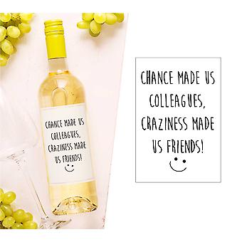 Chance Made us Colleagues Craziness made Us Friends Wine Bottle Label