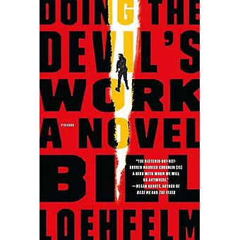 Doing the Devil's Work by Bill Loehfelm - 9781250081537 Book