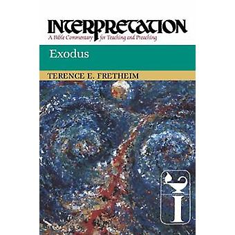 Exodus Interpretation A Bible Commentary for Teaching and Preaching by Fretheim & Terence E.