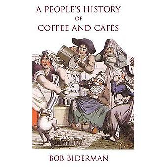A Peoples History of Coffee and Cafes by Biderman & Bob