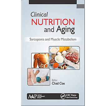Clinical Nutrition and Aging  Sarcopenia and Muscle Metabolism by Cox & Chad