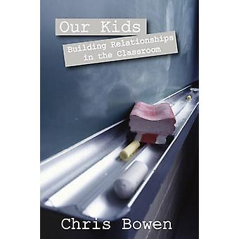 Our Kids Building Relationships in the Classroom by Bowen & Chris