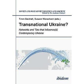 Transnational Ukraine . Networks and Ties that Influenced Contemporary Ukraine by Beichelt & Timm