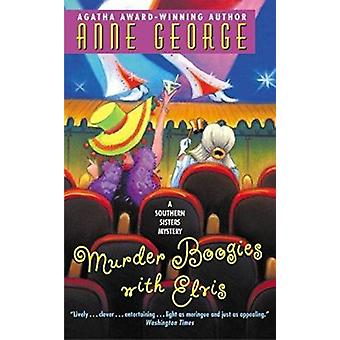 Murder Boogies with Elvis - A Southern Sisters Mystery by Anne George