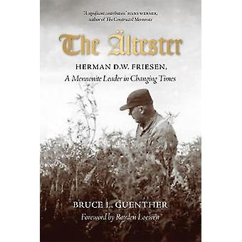 The altester - Herman D.W. Friesen - A Mennonite Leader in Changing Ti