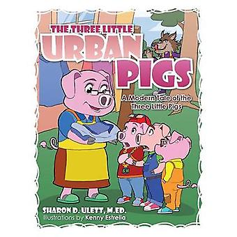 The Three Little Urban Pigs The Three Little Urban Pigs par Ulett et M. Ed Sharon D.