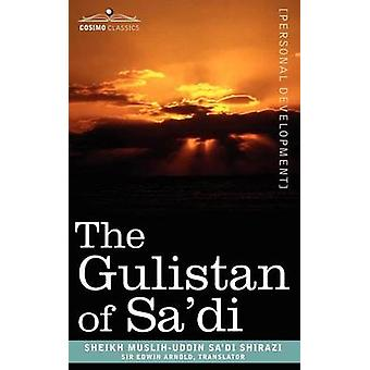 The Gulistan of Sadi by Shirazi & Sheikh MuslihUddin Sadi
