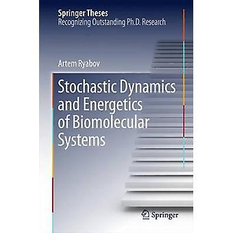 Stochastic Dynamics and Energetics of Biomolecular Systems by Ryabov & Artem
