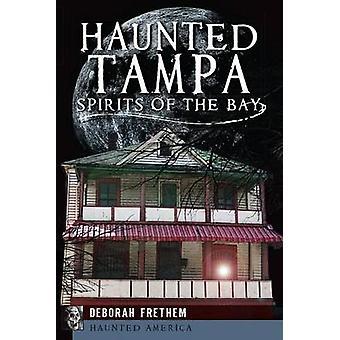 Haunted Tampa - Spirits of the Bay by Deborah Frethem - 9781626192133