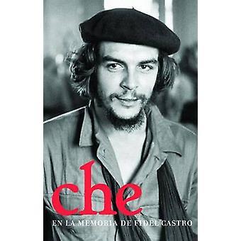 Che En La Memoria De Fidel Castro by Fidel Castro - 9781921235023 Book