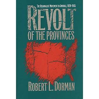 Revolt of the Provinces The Regionalist Movement in America 19201945 by Dorman & Robert L.