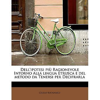 Dellipotesi pi Ragionevole Intorno Alla lingua Etrusca e del metodo da Tenersi per Decifrarla by Buonamici & Giulio