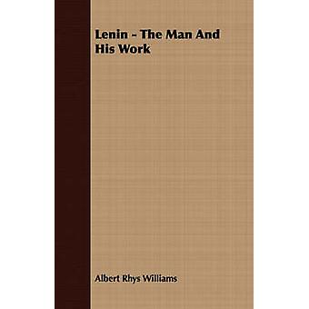 Lenin  The Man And His Work by Williams & Albert Rhys