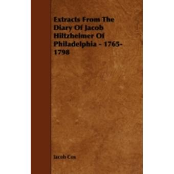 Extracts from the Diary of Jacob Hiltzheimer of Philadelphia  17651798 by Cox & Jacob D.